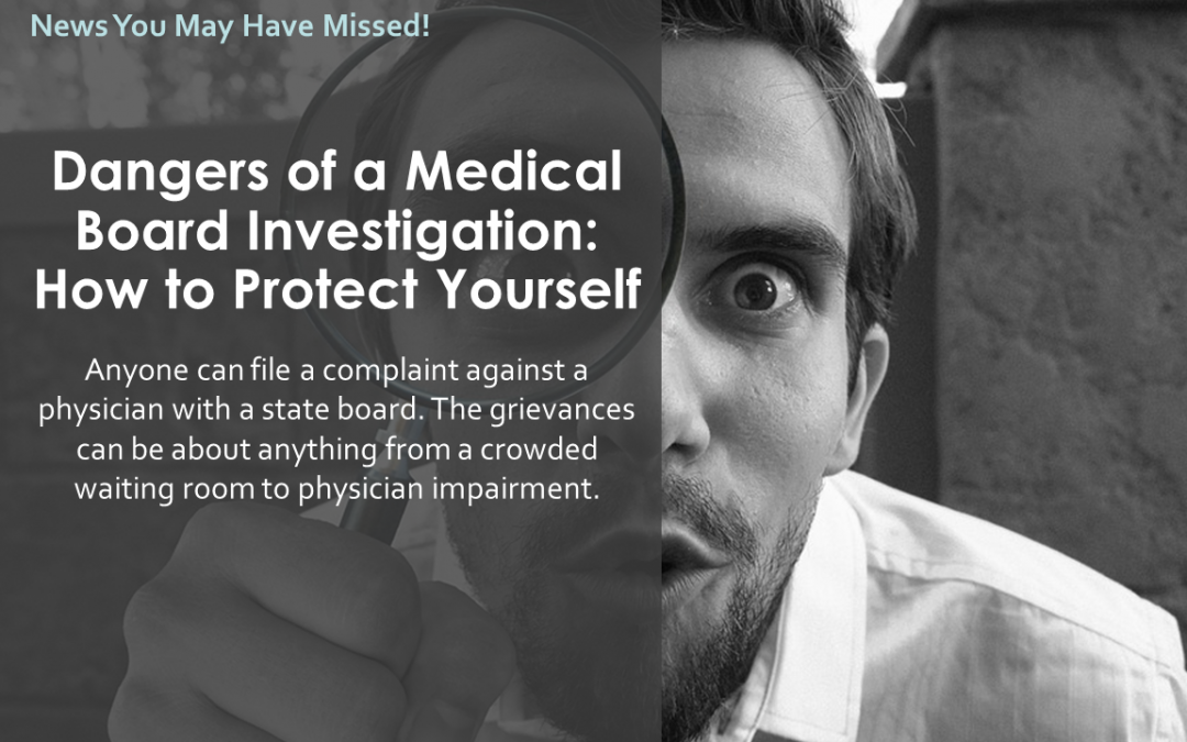 Dangers of a Medical Board Investigation: How to Protect Yourself