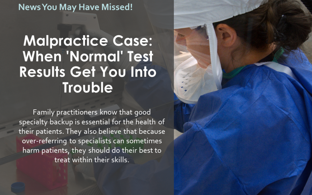 Malpractice Case: When 'Normal' Test Results Get You Into Trouble