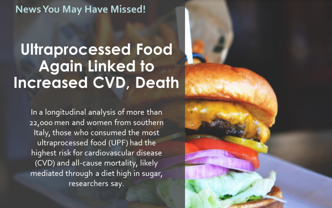 Ultraprocessed Food Again Linked to Increased CVD, Death