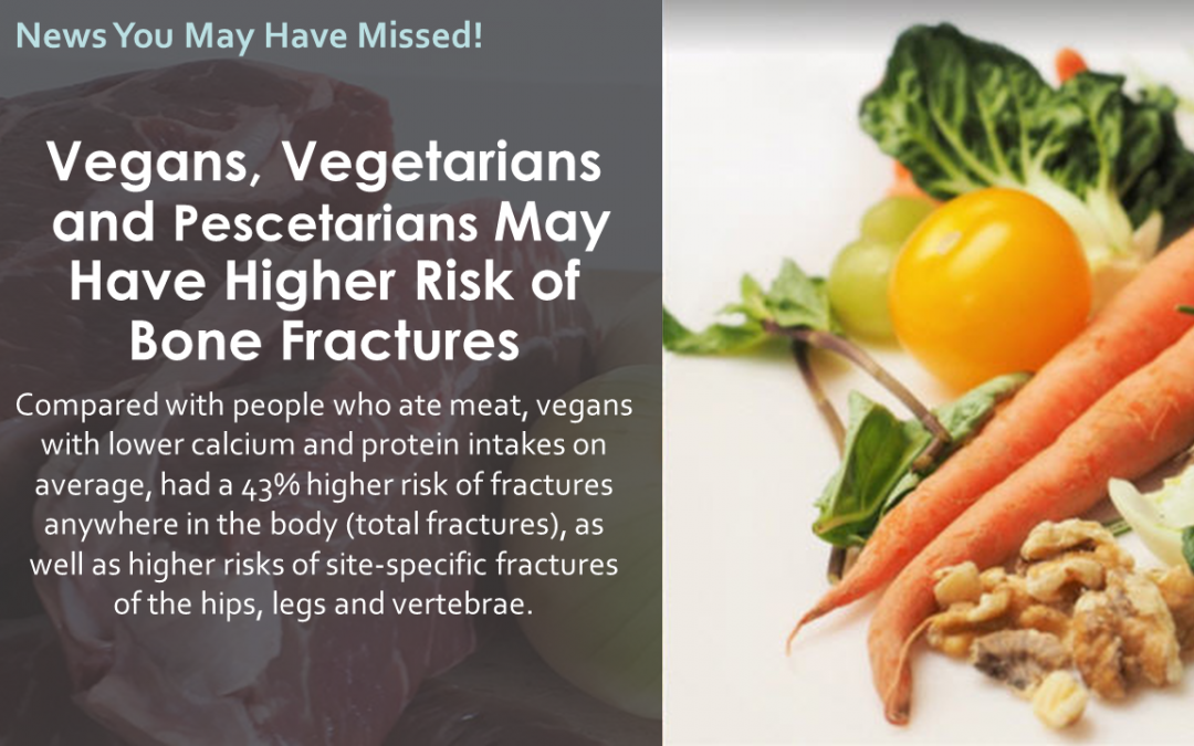 Vegans, Vegetarians and Pescetarians May Have Higher Risk of Bone Fractures